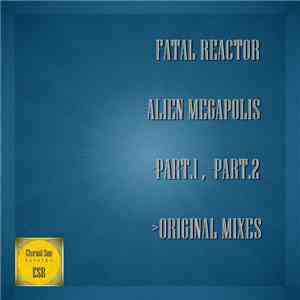 Fatal Reactor - Alien Megapolis (Part.1 / Part.2) download mp3 album