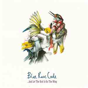 Blue Rose Code - …And Lo! The Bird Is On The Wing download mp3 album
