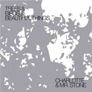 Charlotte And Mr. Stone - Trees & Birds & Beautiful Things download mp3 album