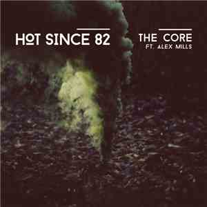 Hot Since 82 Ft. Alex Mills - The Core download mp3 album