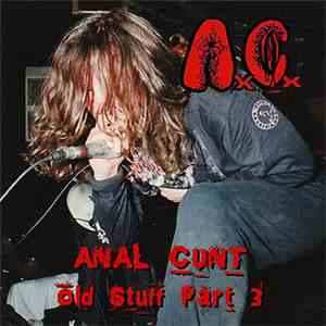 Anal Cunt - Old Stuff Part 3 download mp3 album