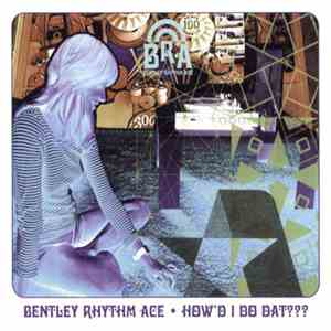 Bentley Rhythm Ace - How'd I Do Dat??? download mp3 album