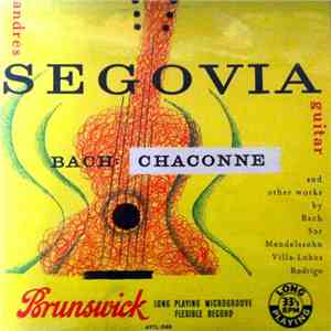 Andrés Segovia / Bach And Other Works By Sors, Mendelssohn, Villa-Lobos, Rodrigo - Bach: Chaconne download mp3 album