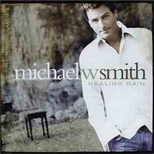 Michael W Smith - Healing Rain download mp3 album