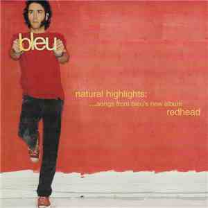 Bleu  - Natural Highlights: ...songs from Bleu's new album Redhead download mp3 album