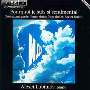 Alexei Lubimov - Pourquoi Je Suis Si Sentimental (Post-Avant-Garde Piano Music From The Ex-Soviet Union) download mp3 album