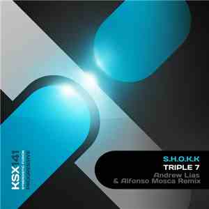 S.H.O.K.K. - Triple 7 (Andrew Lias & Alfonso Mosca Remix) download mp3 album