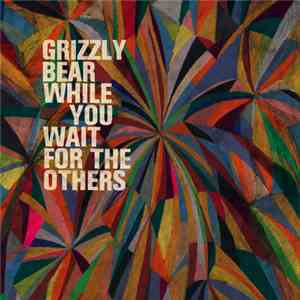 Grizzly Bear - While You Wait For The Others download mp3 album