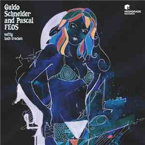 Guido Schneider And Pascal FEOS - Saftig / Halb Trocken download mp3 album