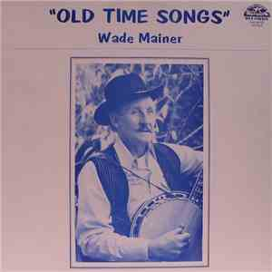 Wade Mainer - Old Time Songs download mp3 album