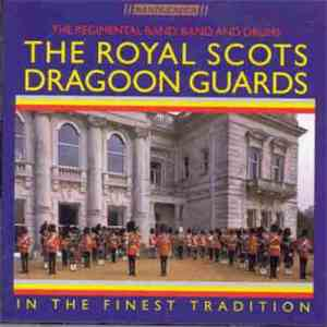 Royal Scots Dragoon Guards [Carabiners & Greys] Band & The Pipes & Drums - In The Finest Tradition download mp3 album
