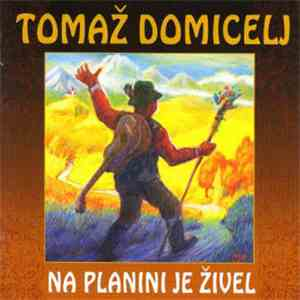 Tomaž Domicelj - Na Planini Je Živel download mp3 album