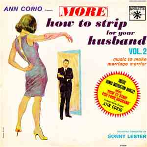 Ann Corio, Sonny Lester & His Orchestra - More How To Strip For Your Husband Vol. 2: Music To Make Marriage Merrier download mp3 album