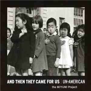 The Miyumi Project - And Then They Came For Us / Un-American download mp3 album