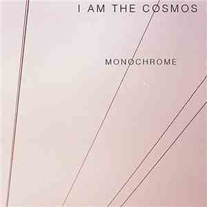 I Am The Cosmos - Monochrome download mp3 album