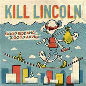 Kill Lincoln - Good Riddance To Good Advice download mp3 album