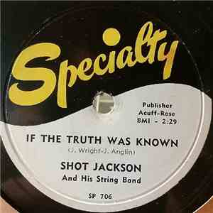 Shot Jackson And His String Band - If The Truth Was Known / I'm Trading You In On A Later Model download mp3 album
