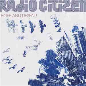 Radio Citizen - Hope And Despair download mp3 album