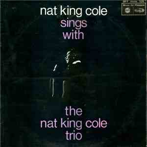 The Nat King Cole Trio - Nat King Cole Sings With The Nat King Cole Trio download mp3 album
