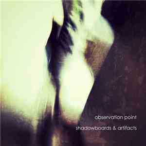 Observation Point - Shadowboards And Artifacts download mp3 album