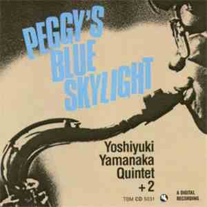 Yoshiyuki Yamanaka Quintet + 2 - Peggy's Blue Skylight download mp3 album