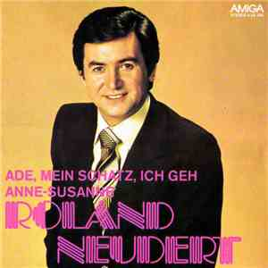 Roland Neudert - Ade, Mein Schatz, Ich Geh / Anne-Susanne download mp3 album