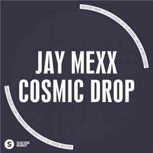 Jay Mexx - Cosmic Drop download mp3 album