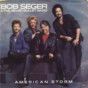 Bob Seger & The Silver Bullet Band - American Storm download mp3 album