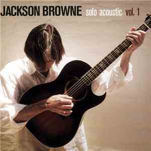 Jackson Browne - Solo Acoustic Vol.1 download mp3 album