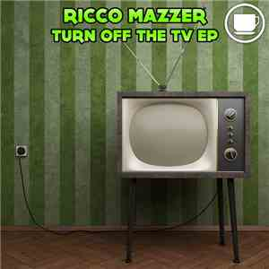 Ricco Mazzer - Turn Off The TV EP download mp3 album