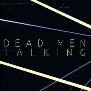 Dead Men Talking - Den Men Talking download mp3 album