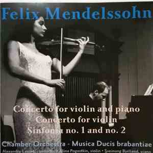 Chamber Orchestra Musica Ducis Brabantiae, Felix Mendelssohn-Bartholdy - Concerto For Violin And Piano, Concerto For Violin, Sinfonia No. 1 And No. 2 download mp3 album